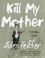 Kill My Mother : A Graphic Novel - Jules Feiffer