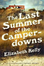 The Last Summer of the Camperdowns : A Novel - Elizabeth Kelly