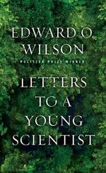 Letters to a Young Scientist : An Account of the 'Winter Journey' - Edward O. Wilson