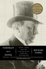 Portrait of a Novel : Henry James and the Making of an American Masterpiece - Michael Gorra