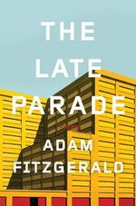 The Late Parade : Poems - Adam Fitzgerald