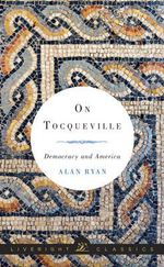 On Tocqueville : Democracy and America - Alan Ryan
