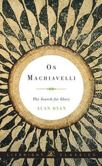 On Machiavelli : The Search for Glory - Alan Ryan