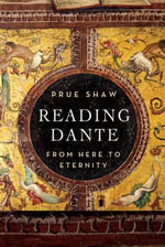 Reading Dante : From Here to Eternity - Prue Shaw
