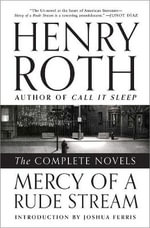 Mercy of a Rude Stream : The Complete Novels - Henry Roth