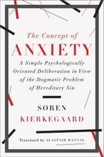 The Concept of Anxiety : A Simple Psychologically Oriented Deliberation in View of the Dogmatic Problem of Hereditary Sin - Soren Kierkegaard