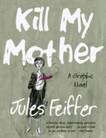 Kill My Mother (Limited Edition) : A Graphic Novel - Jules Feiffer