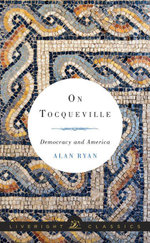 On Tocqueville : Democracy and America (Liveright Classics) - Alan Ryan