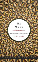 On Marx : Revolutionary and Utopian (Liveright Classics) - Alan Ryan