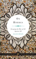 On Hobbes - Escaping the War of All Against All : Escaping the War of All Against All - Alan Ryan