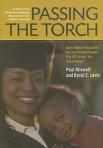 Passing the Torch : Does Higher Education for the Disadvantaged Pay Off Across the Generations? - Professor of Sociology Paul Attewell