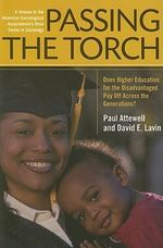 Passing the Torch : Does Higher Education for the Disadvantaged Pay Off Across the Generations? - Paul A. Attewell