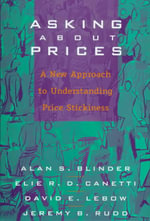 Asking About Prices : A New Approach to Understanding Price Stickiness - Alan S. Blinder