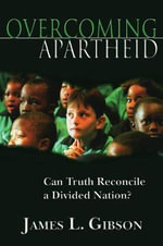 Overcoming Apartheid : Can Truth Reconcile a Divided Nation? - James L Gibson