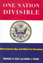 One Nation Divisible : What America Was and What It Is Becoming - Michael B Katz
