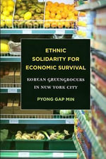 Ethnic Solidarity for Economic Survival : Korean Greengrocers in New York City - Pyong Gap Min