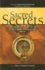Sacred Secrets : Finding Your Way to Joy, Peace and Prosperity
