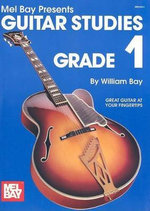 Guitar Studies Grade 1 : Great Guitar At Your Fingertips - William Bay