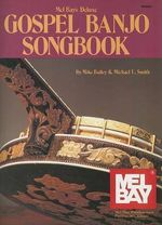 Mel Bay's Deluxe Gospel Banjo Songbook : Theory and Practice - Mike Bailey
