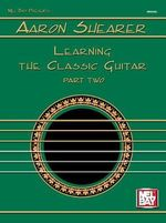 Learning the Classic Guitar - Aaron Shearer