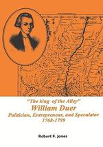 The King of the Alley William Duer : Poitician, Entrepreneur, and Speculator, 1768-1799 - Robert Francis Jones