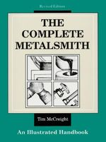 The Complete Metalsmith : Illustrated Handbook - Tim McCreight