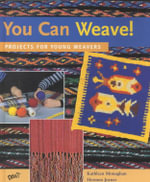 You Can Weave! : Projects for Young Weavers - Kathleen Monaghan