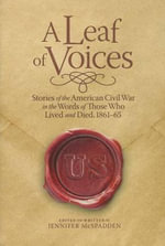 A Leaf of Voices : Stories of the American Civil War in the Words of Those Who Lived and Died 1861-65 - Jennifer McSpadden