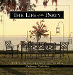 The Life of the Party : Junior League of Tampa Culinary Collection - Junior League of Tampa