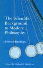 The Scientific Background to Modern Philosophy : Selected Readings - Michael R. Matthews