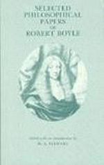 Selected Philosophical Papers of Robert Boyle : An Essay on the Logic of Truth - Robert Boyle