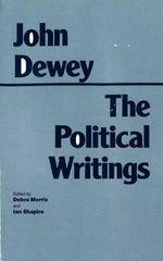 The Political Writings : Hackett Classics Ser. - John Dewey