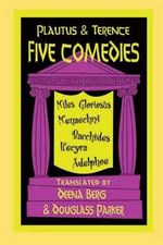 Five Comedies : 'Miles Gloriosus', 'Menaechmi', 'Bacchides', 'Hecyra' and 'Adelphoe' - Titus Maccius Plautus
