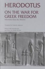 On the War for Greek Freedom : Selections from the 'Histories' - Herodotus