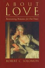 About Love : Reinventing Romance for Our Times - Robert C. Solomon
