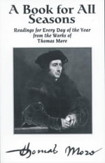 A Book for All Seasons : Readings for Every Day of the Year from the Works of Thomas More - Sir Thomas More