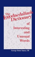 The Logodaedalian's Dictionary of Interesting and Unusual Words : Fasc. 44 - George Stone Saussy