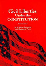 Civil Liberties Under the Constitution :  Sixth Edition - M.Glenn Abernathy