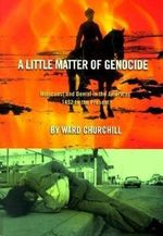 A Little Matter of Genocide : Holocaust and Denial in the Americas, 1492 to the Present - Ward Churchill