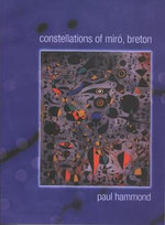 Constellations of Miro, Breton : The Appreciation of Nature, Art and Architecture - Paul Hammond