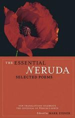 The Essential Neruda : Selected Poems :  Selected Poems - Pablo Neruda