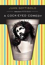 A Cock-Eyed Comedy - Juan Goytisolo
