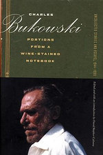 Portions from a Wine-Stained Notebook : Uncollected Stories and Essays, 1944-1990 - Charles Bukowski