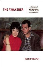 The Awakener : A Memoir of Jack Kerouac and the Fifties - Helen Weaver