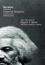 Narrative of the Life of Frederick Douglass, an American Slave, Written by Himself : A New Critical Edition by Angela Y. Davis - Frederick Douglass