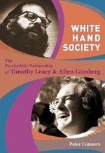 White Hand Society : The Psychedelic Partnership of Timothy Leary and Allen Ginsberg - Peter Conners