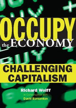 Occupy the Economy : Challenging Capitalism - Richard D. Wolff