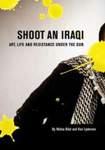 Shoot an Iraqi : Art, Life and Resistance Under the Gun - Wafaa Bilal