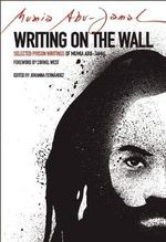 Writing on the Wall : Selected Prison Writings of Mumia Abu-Jamal