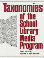 Taxonomies of the School Library Media Programme : The Librarian's Guide to Love in the Stacks - David V. Loertscher